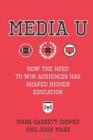 Media U : How the Need to Win Audiences Has Shaped Higher Education - Book
