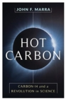 Hot Carbon : Carbon-14 and a Revolution in Science - Book