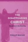 The Disappearing Christ : Secularism in the Silent Era - Book