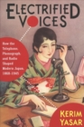 Electrified Voices : How the Telephone, Phonograph, and Radio Shaped Modern Japan, 1868-1945 - Book