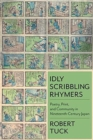 Idly Scribbling Rhymers : Poetry, Print, and Community in Nineteenth-Century Japan - Book