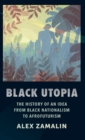 Black Utopia : The History of an Idea from Black Nationalism to Afrofuturism - Book