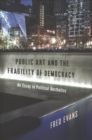 Public Art and the Fragility of Democracy : An Essay in Political Aesthetics - Book