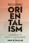 Restating Orientalism : A Critique of Modern Knowledge - Book