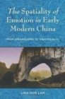 The Spatiality of Emotion in Early Modern China : From Dreamscapes to Theatricality - Book