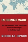In China's Wake : How the Commodity Boom Transformed Development Strategies in the Global South - Book