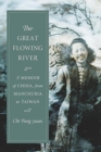 The Great Flowing River : A Memoir of China, from Manchuria to Taiwan - Book