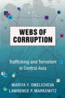 Webs of Corruption : Trafficking and Terrorism in Central Asia - Book