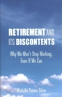 Retirement and Its Discontents : Why We Won't Stop Working, Even if We Can - Book