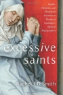 Excessive Saints : Gender, Narrative, and Theological Invention in Thomas of Cantimpre's Mystical Hagiographies - Book