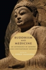 Buddhism and Medicine : An Anthology of Modern and Contemporary Sources - Book
