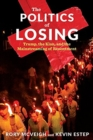 The Politics of Losing : Trump, the Klan, and the Mainstreaming of Resentment - Book