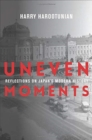 Uneven Moments : Reflections on Japan's Modern History - Book