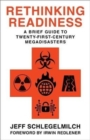 Rethinking Readiness : A Brief Guide to Twenty-First-Century Megadisasters - Book