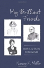 My Brilliant Friends : Our Lives in Feminism - Book