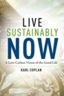 Live Sustainably Now : A Low-Carbon Vision of the Good Life - Book
