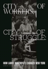City of Workers, City of Struggle : How Labor Movements Changed New York - Book