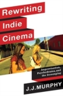 Rewriting Indie Cinema : Improvisation, Psychodrama, and the Screenplay - Book