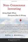 Non-Consensus Investing : Being Right When Everyone Else Is Wrong - Book