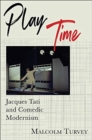 Play Time : Jacques Tati and Comedic Modernism - Book