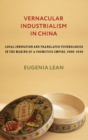 Vernacular Industrialism in China : Local Innovation and Translated Technologies in the Making of a Cosmetics Empire, 1900-1940 - Book