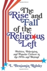 The Rise and Fall of the Religious Left : Politics, Television, and Popular Culture in the 1970s and Beyond - Book