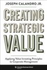 Creating Strategic Value : Applying Value Investing Principles to Corporate Management - Book