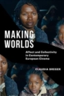 Making Worlds : Affect and Collectivity in Contemporary European Cinema - Book