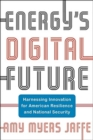 Energy's Digital Future : Harnessing Innovation for American Resilience and National Security - Book