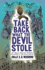 Take Back What the Devil Stole : An African American Prophet's Encounters in the Spirit World - Book
