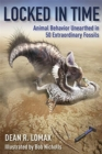 Locked in Time : Animal Behavior Unearthed in 50 Extraordinary Fossils - Book