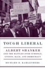 Tough Liberal : Albert Shanker and the Battles Over Schools, Unions, Race, and Democracy - eBook