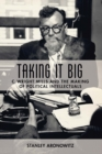 Taking It Big : C. Wright Mills and the Making of Political Intellectuals - eBook
