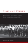 Law and Order : Street Crime, Civil Unrest, and the Crisis of Liberalism in the 1960s - eBook