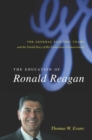 The Education of Ronald Reagan : The General Electric Years and the Untold Story of His Conversion to Conservatism - eBook