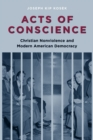 Acts of Conscience : Christian Nonviolence and Modern American Democracy - eBook