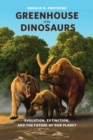 Greenhouse of the Dinosaurs : Evolution, Extinction, and the Future of Our Planet - eBook