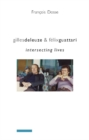 Gilles Deleuze and Felix Guattari : Intersecting Lives - eBook
