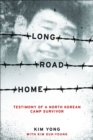 Long Road Home : Testimony of a North Korean Camp Survivor - eBook