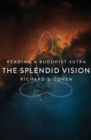 The Splendid Vision : Reading a Buddhist Sutra - eBook