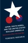 Japan, South Korea, and the United States Nuclear Umbrella : Deterrence After the Cold War - eBook