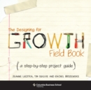 The Designing for Growth Field Book : A Step-by-Step Project Guide - eBook