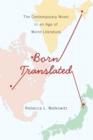 Born Translated : The Contemporary Novel in an Age of World Literature - eBook