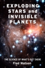 Exploding Stars and Invisible Planets : The Science of What's Out There - eBook