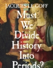 Must We Divide History Into Periods? - eBook