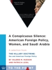 A Conspicuous Silence: American Foreign Policy, Women, and Saudi Arabia : A Selection from The Hillary Doctrine: Sex and American Foreign Policy - eBook