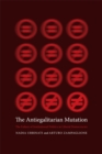 The Antiegalitarian Mutation : The Failure of Institutional Politics in Liberal Democracies - eBook