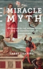The Miracle Myth : Why Belief in the Resurrection and the Supernatural Is Unjustified - eBook