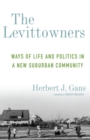 The Levittowners : Ways of Life and Politics in a New Suburban Community - eBook