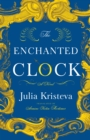 The Enchanted Clock : A Novel - eBook